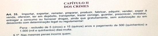 Segundo a Lei o traficante deve ficar de 5 a 15 anos preso, além de pagar multa de R$ 500 a R$ 1.500 de multa diária, com base no artigo 33.